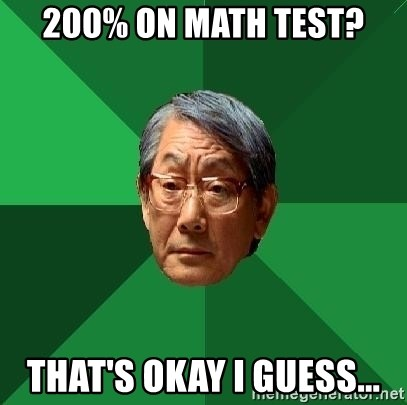 High Expectations Asian Father - 200% on math test? that's okay i guess...
