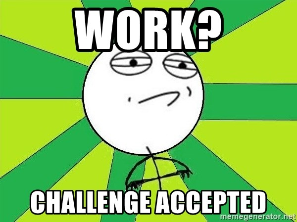 Challenge Accepted 2 - Work? Challenge accepted