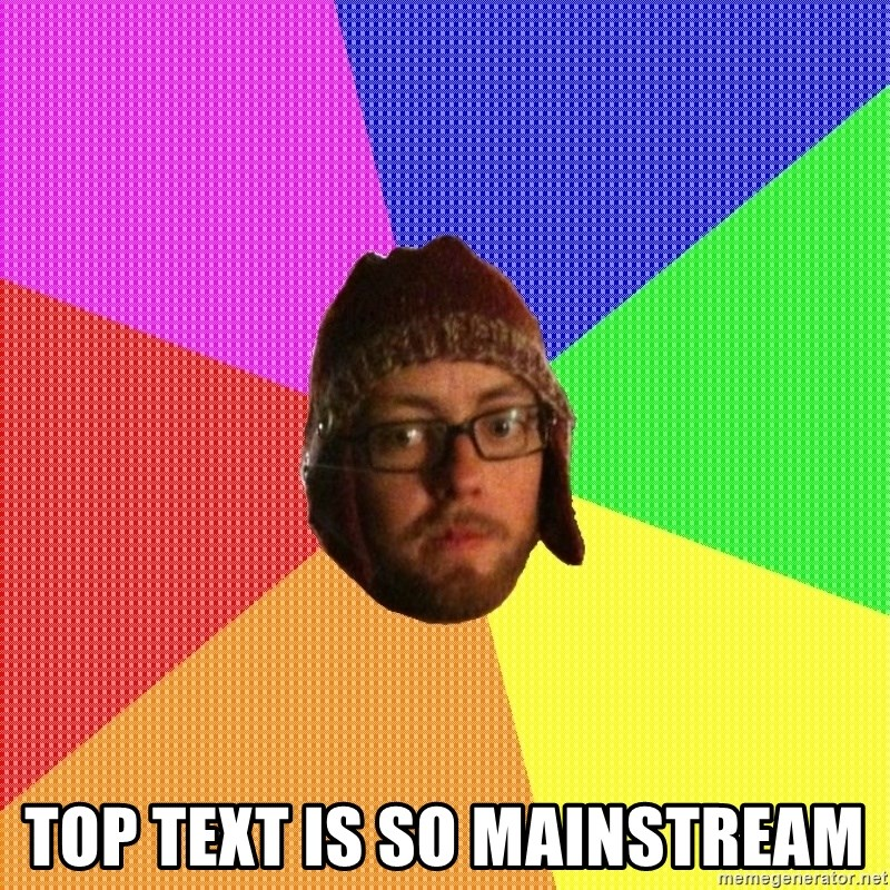 Superior Hipster - top text is so mainstream