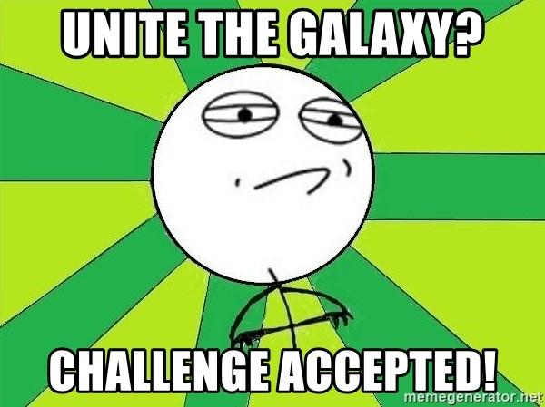 Challenge Accepted 2 - Unite the Galaxy? CHALLENGE ACCEPTED!