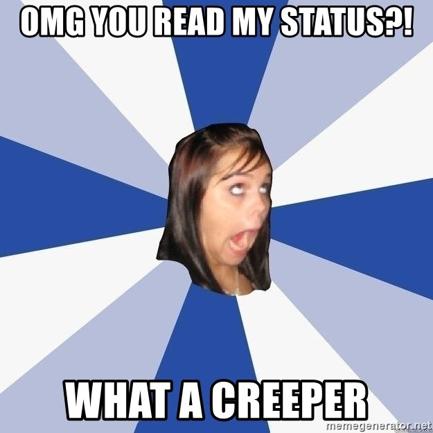 Annoying Facebook Girl - omg you read my status?! what a creeper