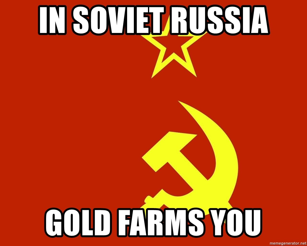 In Soviet Russia - IN SOVIET RUSSIA GOLD FARMS YOU