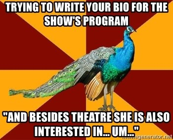 """Thespian Peacock - Trying to write your bio for the show's program """"And besides theatre she is also interested in... um..."""""""
