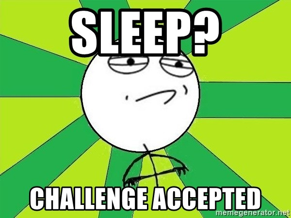 Challenge Accepted 2 - sleep? challenge accepted