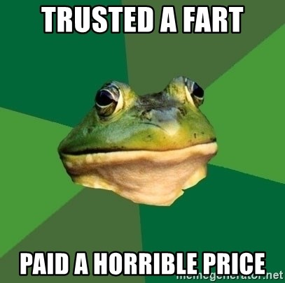 Foul Bachelor Frog - trusted a fart paid a horrible price