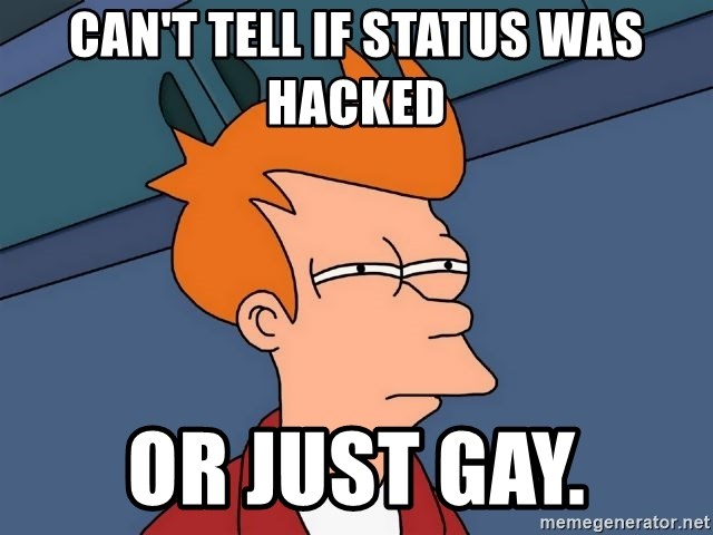 Futurama Fry - Can't tell If status was hacked Or Just gay.
