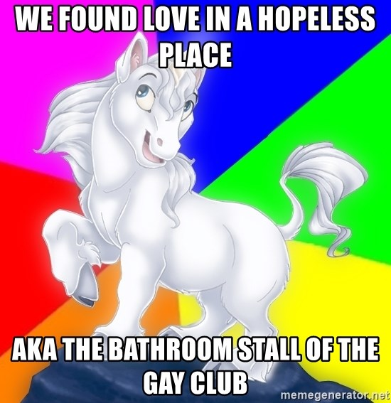 Gayy Unicorn - we found love in a hopeless place aka the bathroom stall of the gay club