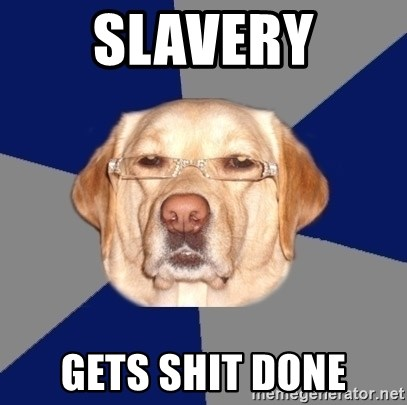 Racist Dog - slavery gets shit done