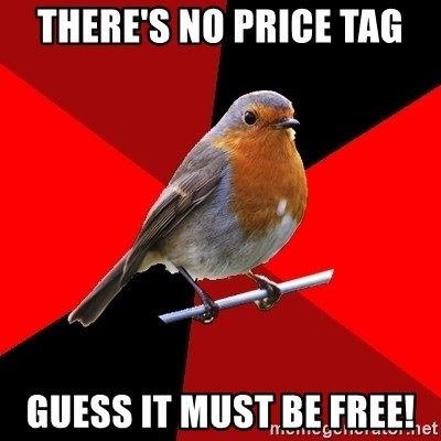 Retail Robin - there's no price tag guess it must be free!