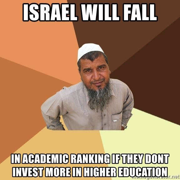 Ordinary Muslim Man - israel will fall in academic ranking if they dont invest more in higher education