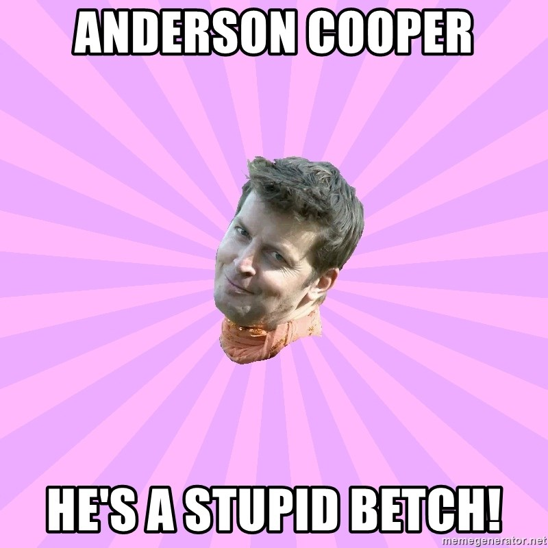 Sassy Gay Friend - anderson cooper he's a stupid betch!