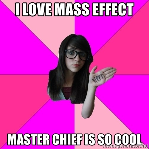Idiot Nerd Girl - I LOVE MASS EFFECT MASTER CHIEF IS SO COOL