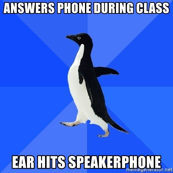 Socially Awkward Penguin - answers phone during class ear hits speakerphone