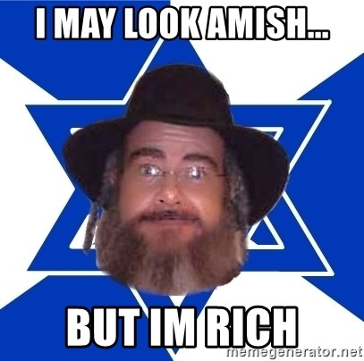 Advice Jew - i may look amish... but im rich