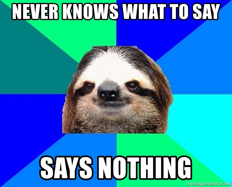 Socially Lazy Sloth - never knows what to say says nothing