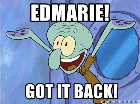 Guess What Squidward - EDMARIE!  GOT IT BACK!