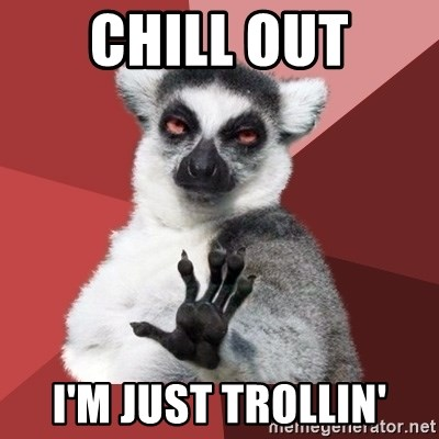 Chill Out Lemur - chill out i'm just trollin'