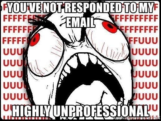 Rage Face - You've not responded to my email  highly unprofessional