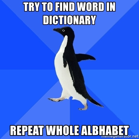 Socially Awkward Penguin - Try to find word in dictionary repeat whole albhabet