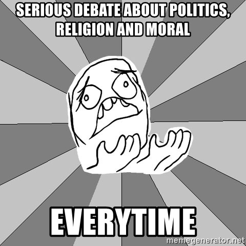 Whyyy??? - serious debate about politics, religion and moral everytime