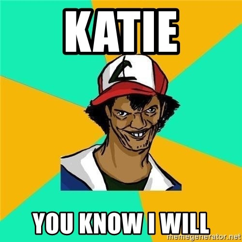 Dat Ash - KaTIE YOU KNOW I WILL