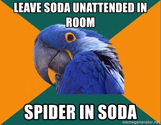 Paranoid Parrot - leave soda unattended in room spider in soda