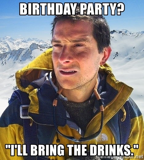 "Bear Grylls Loneliness - Birthday Party? ""I'll Bring the Drinks."""