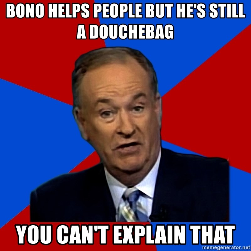 Bill O'Reilly Proves God - Bono helps people but He's still a douchebag you can't explain that