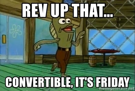 Rev Up Those Fryers - Rev up that... convertible, it's friday