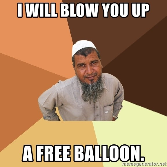Ordinary Muslim Man - I will blow you up a free balloon.