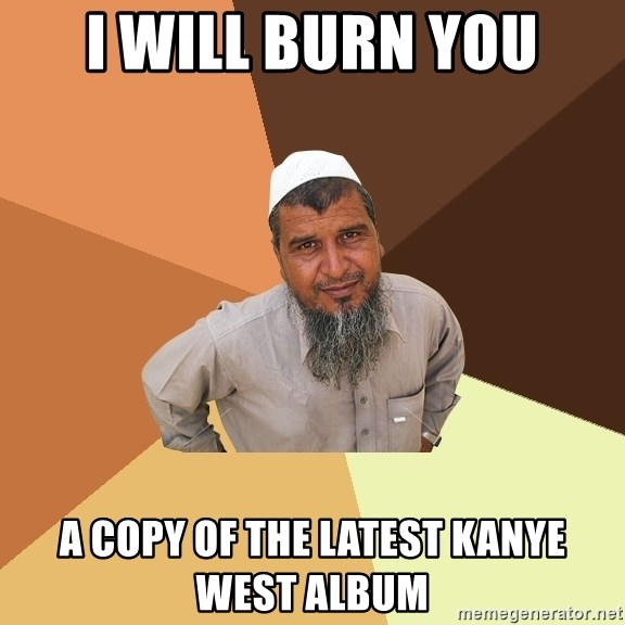 Ordinary Muslim Man - I will burn you a copy of the latest kanye west album