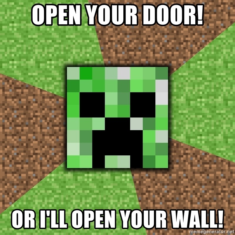 Minecraft Creeper - open your door! or i'll open your wall!