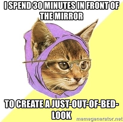 Hipster Kitty - I spend 30 minutes in front of the mirror To create a just-out-of-bed-look
