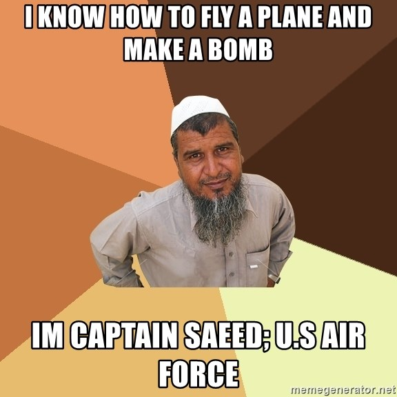 Ordinary Muslim Man - i know how to fly a plane and make a bomb im captain saeed; u.s air force