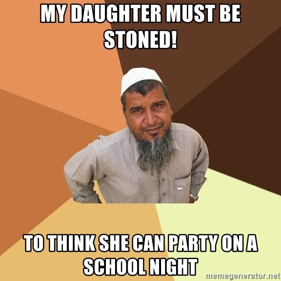 Ordinary Muslim Man - my daughter must be stoned! to think she can party on a schOol night