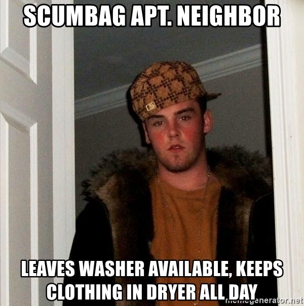 Scumbag Steve - Scumbag apt. neighbor leaves washer available, keeps clothing in dryer all day