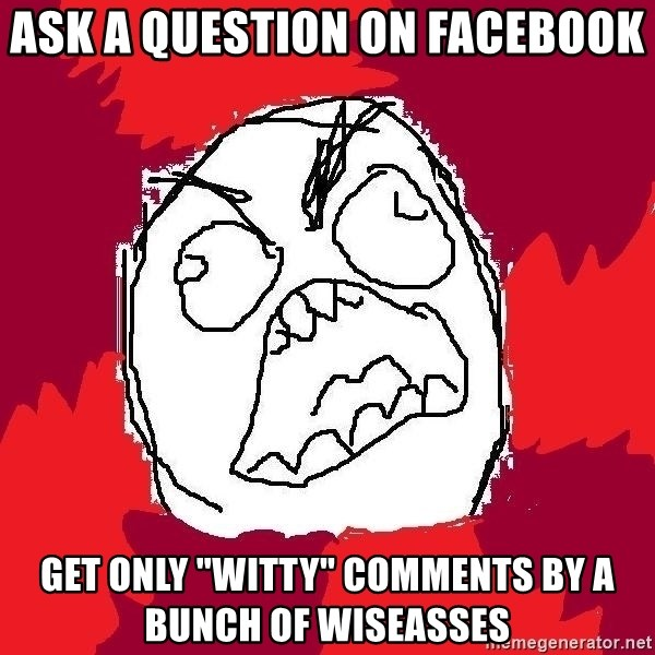 "Rage FU - ask A QUESTION ON FACEBOOK GET ONLY ""WITTY"" COMMENTS BY A BUNCH OF WISEASSES"