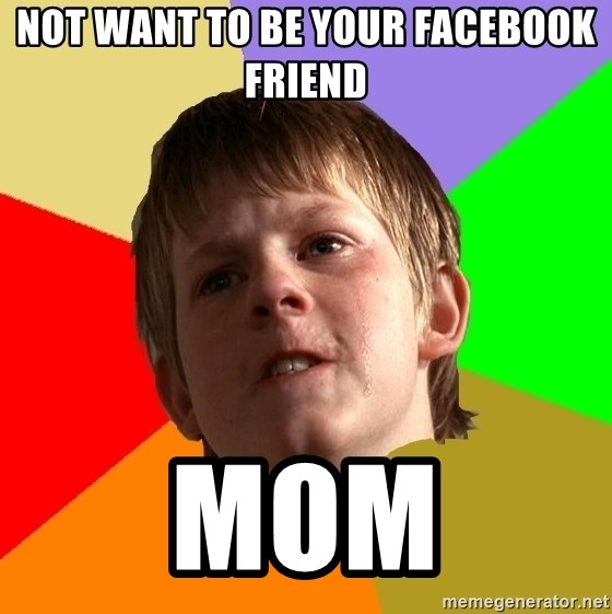 Angry School Boy - not want to be your facebook friend mom