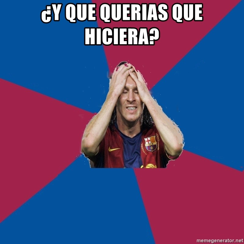 Lionel Messi Problems - ¿Y QUE QUERIAS QUE HICIERA?