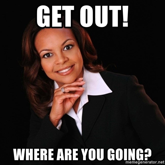 Irrational Black Woman - get out! where are you going?