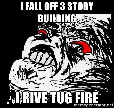 Rage Face - i fall off 3 story building i rive tug fire