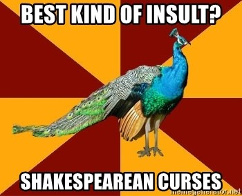 Thespian Peacock - best kind of insult? shakespearean curses