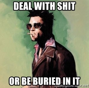 Tyler Durden 2 - Deal with shit Or be buried in it