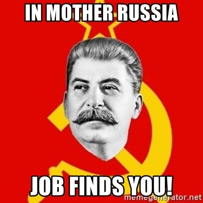 Stalin Says - in mother russia job finds you!