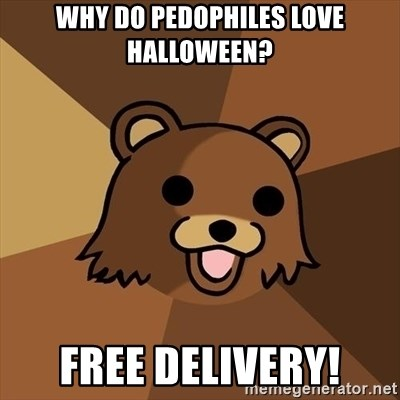 Pedobear - WHY DO PEDOPHILES LOVE HALLOWEEN? FREE DELIVERY!