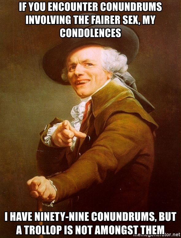 Joseph Ducreux - If you encounter conundrums involving the fairer sex, my condolences i have ninety-nine conundrums, but a trollop is not amongst them