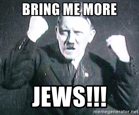 Successful Hitler - bring me more jews!!!