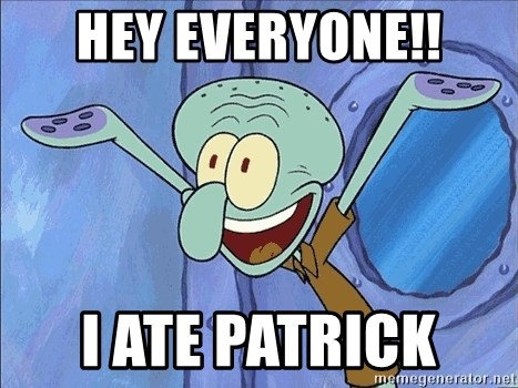 Guess What Squidward - hey everyone!! i ate patrick