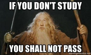 Gandalf - if you don't study you shall not pass