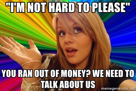 """Dumb Blonde - """"I'M NOT HARD TO PLEASE"""" You ran out of money? we need to talk about us"""